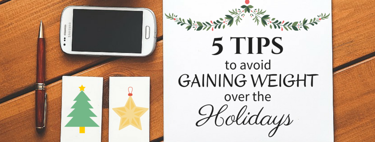 5 Tips to Avoid Gaining Weight Over the Holidays